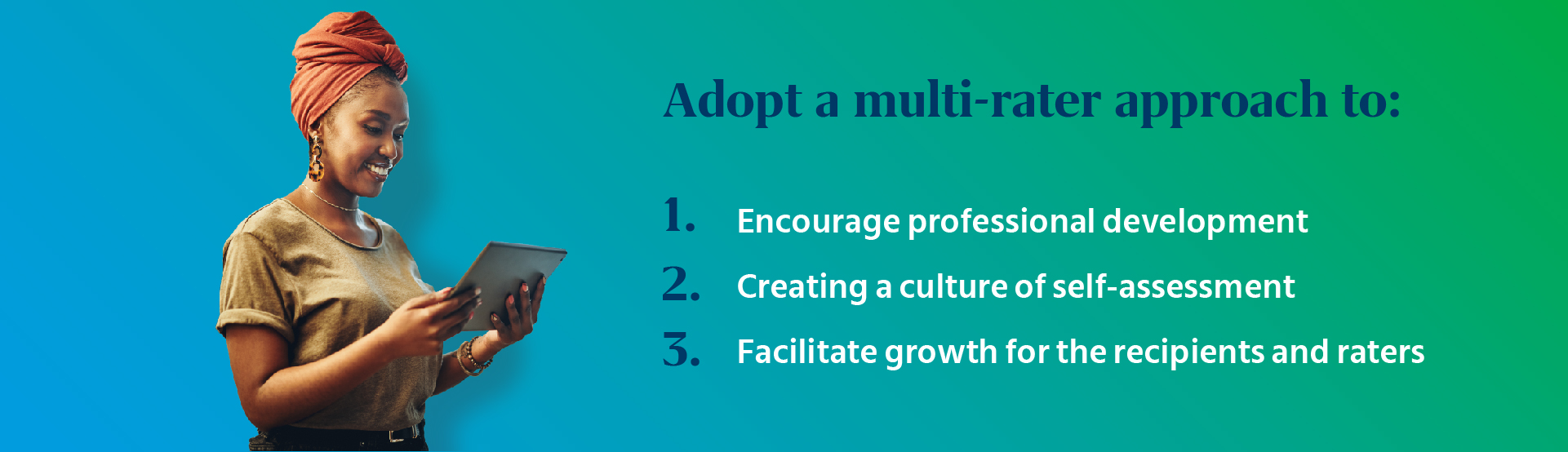It is also essential to adopt a multi-rater approach to